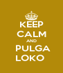 KEEP CALM AND  PULGA LOKO  - Personalised Poster A4 size