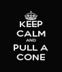 KEEP CALM AND PULL A CONE - Personalised Poster A4 size