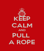 KEEP CALM AND PULL  A ROPE - Personalised Poster A4 size