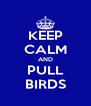 KEEP CALM AND PULL BIRDS - Personalised Poster A4 size