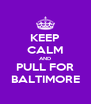KEEP CALM AND PULL FOR BALTIMORE - Personalised Poster A4 size