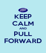 KEEP CALM AND PULL FORWARD - Personalised Poster A4 size