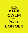 KEEP CALM AND PULL LONGER - Personalised Poster A4 size