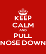 KEEP CALM AND PULL NOSE DOWN - Personalised Poster A4 size