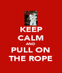 KEEP CALM AND PULL ON THE ROPE - Personalised Poster A4 size