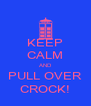 KEEP CALM AND PULL OVER CROCK! - Personalised Poster A4 size