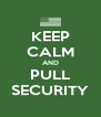 KEEP CALM AND PULL SECURITY - Personalised Poster A4 size