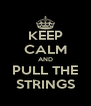 KEEP CALM AND PULL THE STRINGS - Personalised Poster A4 size