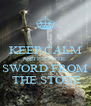 KEEP CALM AND PULL THE  SWORD FROM  THE STONE - Personalised Poster A4 size