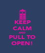 KEEP CALM AND PULL TO OPEN! - Personalised Poster A4 size