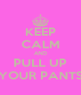 KEEP CALM AND PULL UP YOUR PANTS - Personalised Poster A4 size