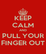 KEEP CALM AND PULL YOUR FINGER OUT - Personalised Poster A4 size