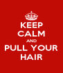 KEEP CALM AND PULL YOUR HAIR - Personalised Poster A4 size