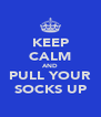 KEEP CALM AND PULL YOUR SOCKS UP - Personalised Poster A4 size