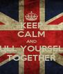 KEEP CALM AND PULL YOURSELF TOGETHER - Personalised Poster A4 size
