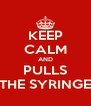 KEEP CALM AND PULLS THE SYRINGE - Personalised Poster A4 size