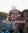 KEEP CALM AND PULUMMM :) - Personalised Poster A4 size