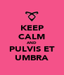 KEEP CALM AND PULVIS ET UMBRA - Personalised Poster A4 size