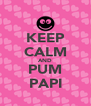 KEEP CALM AND PUM PAPI - Personalised Poster A4 size