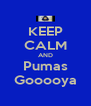 KEEP CALM AND Pumas Gooooya - Personalised Poster A4 size