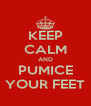 KEEP CALM AND PUMICE YOUR FEET - Personalised Poster A4 size