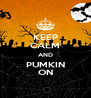 KEEP CALM AND PUMKIN ON - Personalised Poster A4 size