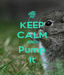 KEEP CALM AND Pump It - Personalised Poster A4 size