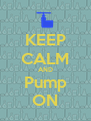 KEEP CALM AND Pump ON - Personalised Poster A4 size