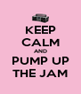 KEEP CALM AND PUMP UP THE JAM - Personalised Poster A4 size