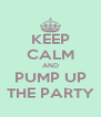 KEEP CALM AND PUMP UP THE PARTY - Personalised Poster A4 size