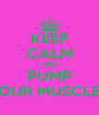 KEEP CALM AND PUMP YOUR MUSCLES  - Personalised Poster A4 size