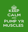 KEEP CALM AND PUMP YR MUSCLES  - Personalised Poster A4 size