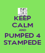 KEEP CALM AND PUMPED 4 STAMPEDE - Personalised Poster A4 size