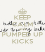 KEEP CALM AND PUMPED UP KICKS - Personalised Poster A4 size