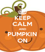 KEEP CALM AND PUMPKIN ON - Personalised Poster A4 size