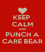 KEEP  CALM AND PUNCH A CARE BEAR - Personalised Poster A4 size