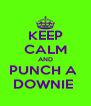 KEEP CALM AND PUNCH A  DOWNIE  - Personalised Poster A4 size