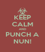 KEEP CALM AND PUNCH A NUN! - Personalised Poster A4 size