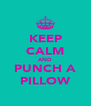 KEEP CALM AND PUNCH A PILLOW - Personalised Poster A4 size