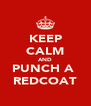 KEEP CALM AND PUNCH A  REDCOAT - Personalised Poster A4 size
