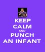 KEEP CALM AND PUNCH AN INFANT - Personalised Poster A4 size