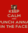 KEEP CALM AND PUNCH ANNA IN THE FACE - Personalised Poster A4 size