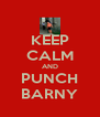 KEEP CALM AND PUNCH BARNY - Personalised Poster A4 size