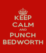 KEEP CALM AND PUNCH BEDWORTH - Personalised Poster A4 size