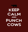 KEEP CALM AND PUNCH COWS - Personalised Poster A4 size