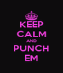 KEEP CALM AND PUNCH EM - Personalised Poster A4 size