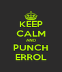 KEEP CALM AND PUNCH ERROL - Personalised Poster A4 size