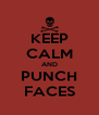 KEEP CALM AND PUNCH FACES - Personalised Poster A4 size