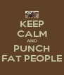 KEEP CALM AND PUNCH FAT PEOPLE - Personalised Poster A4 size
