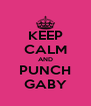 KEEP CALM AND PUNCH GABY - Personalised Poster A4 size
